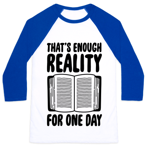 That's Enough Reality For One Day Baseball Tee