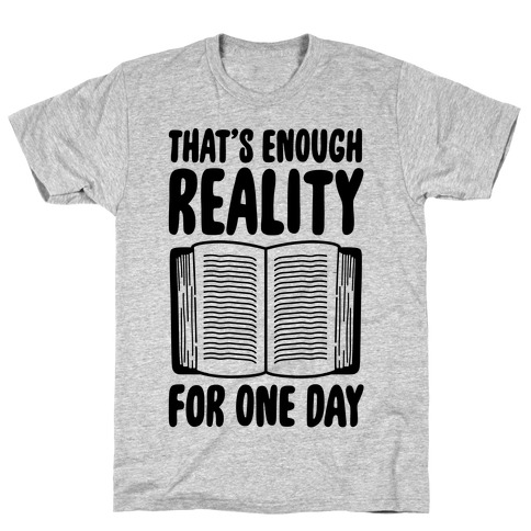 That's Enough Reality For One Day T-Shirt