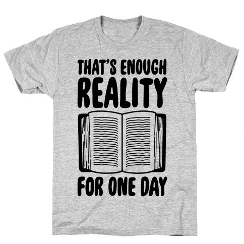That's Enough Reality For One Day Mens T-Shirt