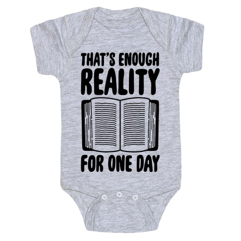 That's Enough Reality For One Day Baby Onesy