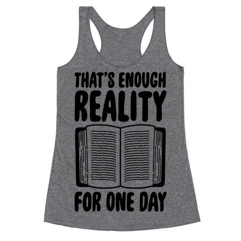That's Enough Reality For One Day Racerback Tank Top