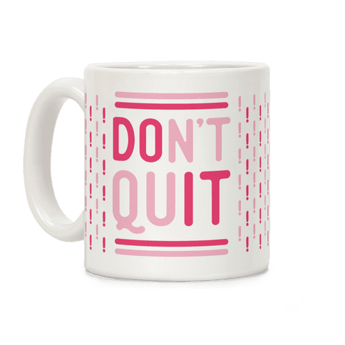 Don't Quit Coffee Mug