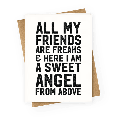 All My Friends are Freaks and Here I am a Sweet Angel From Above Greeting Card