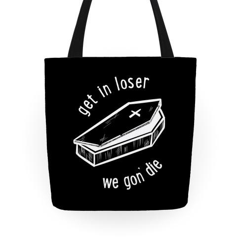 Get In Loser, We Gon' Die (black) Tote