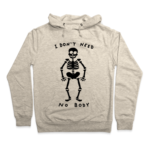 I Don't Need No Body Hooded Sweatshirt