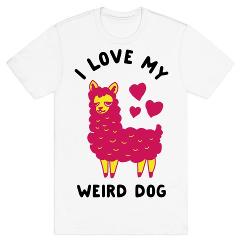 I Love My Weird Dog T-Shirt