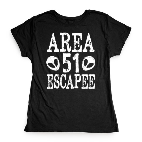 Area 51 Escapee Womens T-Shirt