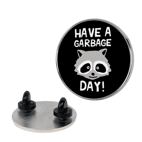 Have A Garbage Day Raccoon Pin