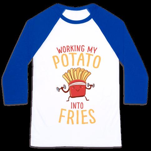 Working My Potato Into Fries Baseball Tee