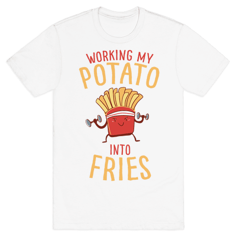 Working My Potato Into Fries Mens T-Shirt