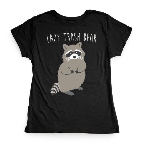 Lazy Trash Bear Womens T-Shirt