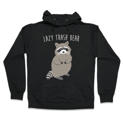 Lazy Trash Bear Hooded Sweatshirt