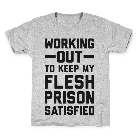 Working Out To Keep My Flesh Prison Satisfied Kids T-Shirt