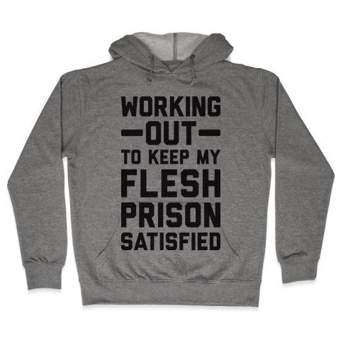 Working Out To Keep My Flesh Prison Satisfied Hooded Sweatshirt