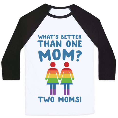 What's Better Than One Mom? Two Moms! Baseball Tee