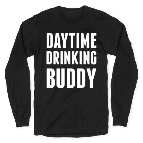 Daytime Drinking Buddy Long Sleeve T-Shirt