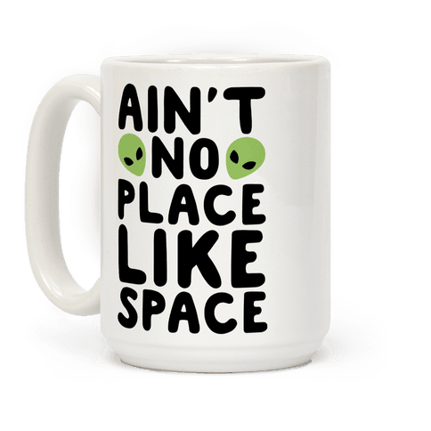 Ain't No Place Like Space  Coffee Mug