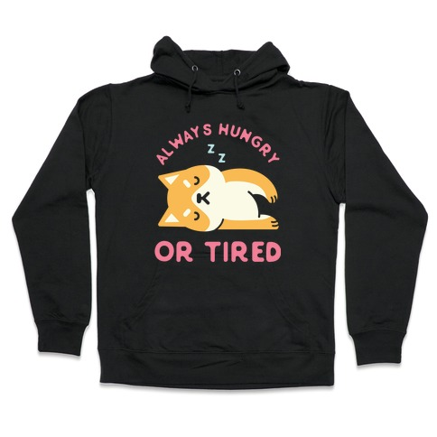 Always Hungry or Tired Shiba Inu Hooded Sweatshirt
