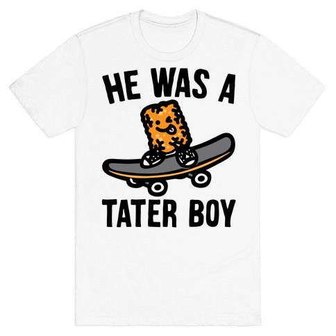 He Was A Tater Boy Parody T-Shirt