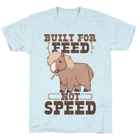 Built For Feed Not Speed T-Shirt