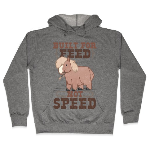 Built For Feed Not Speed Hooded Sweatshirt