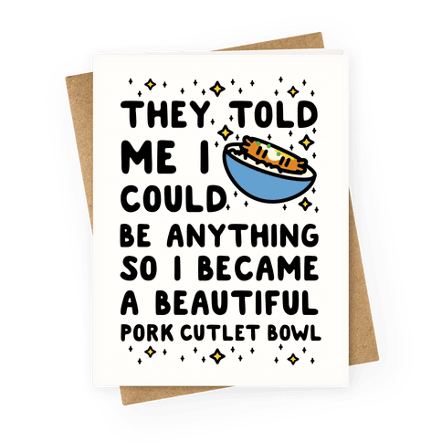 I Became a Beautiful Pork Cutlet Bowl Greeting Card