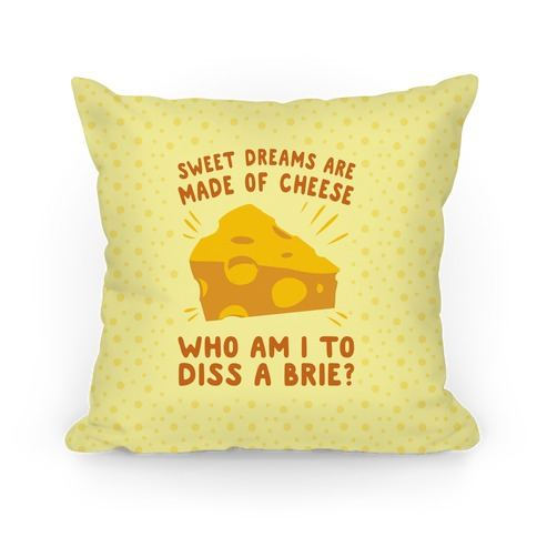Sweet Dreams Are Made Of Cheese Pillow