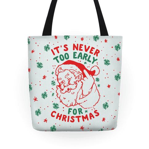 its never too early for christmas tote bag