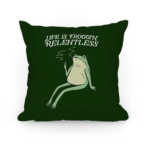 Life Is Froggin' Relentless Frog Pillow