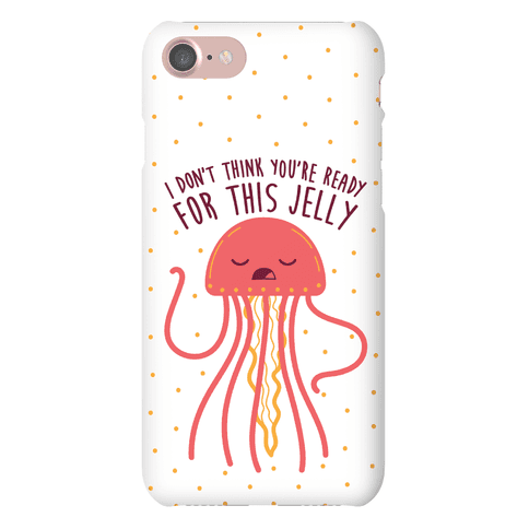 I Don't Think You're Ready For This Jelly - Parody Phone Case