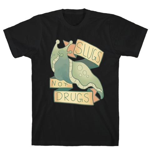 Slugs Not Drugs T-Shirt