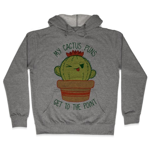 My Cactus Puns Get To The Point Hooded Sweatshirt