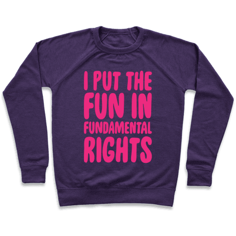 I Put The Fun In Fundamental Rights White Print Pullover