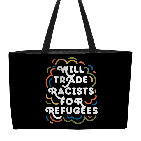 Will Trade Racists For Refugees Weekender Tote