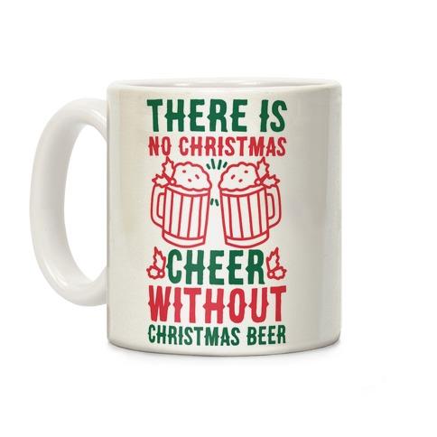 There is No Christmas Cheer Without Christmas Beer Coffee Mug