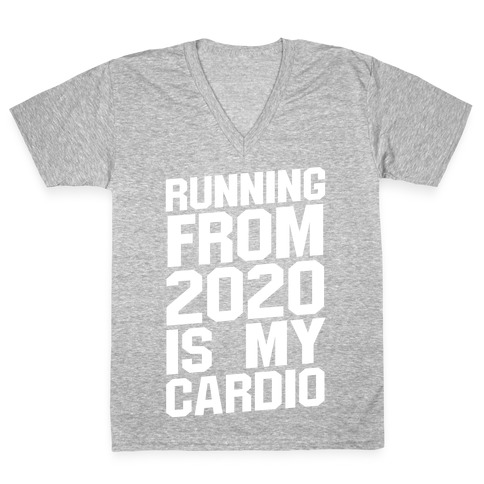Running From 2020 Is My Cardio V-Neck Tee Shirt