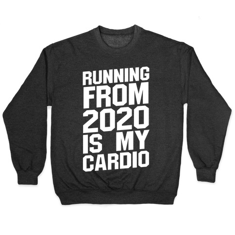 Running From 2020 Is My Cardio Pullover