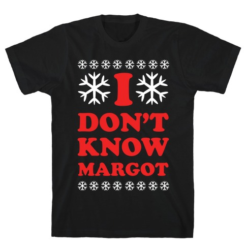 I Don't Know Margot T-Shirt