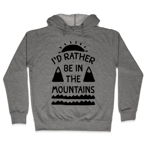 I'd Rather Be In The Mountains Hooded Sweatshirt