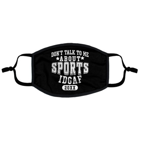 Don't Talk To Me About Sports IDGAF Flat Face Mask