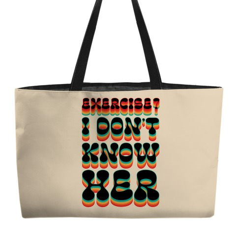 Exercise? I Don't Know Her Weekender Tote