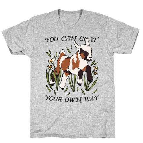 You Can Goat Your Own Way T-Shirt