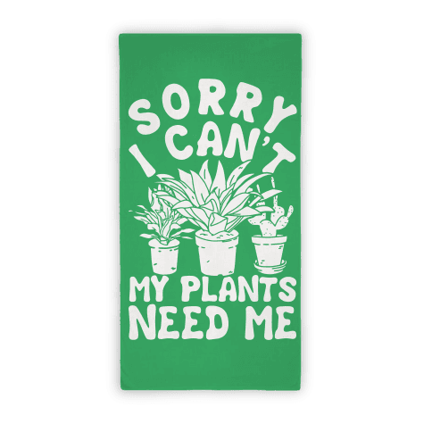 Sorry I Can't My Plants Need Me Towel Beach Towel
