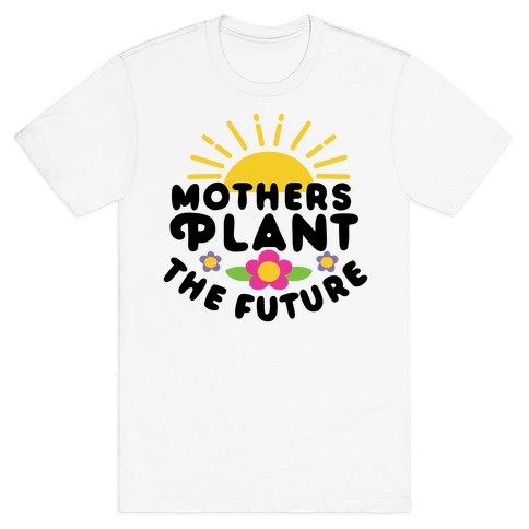 Mothers Plant The Future T-Shirt