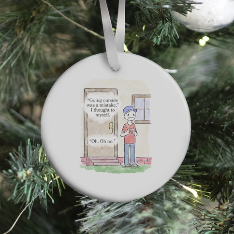 Going Outside Was A Mistake Ornament