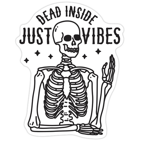 Dead Inside Just Vibes Skeleton Die Cut Sticker