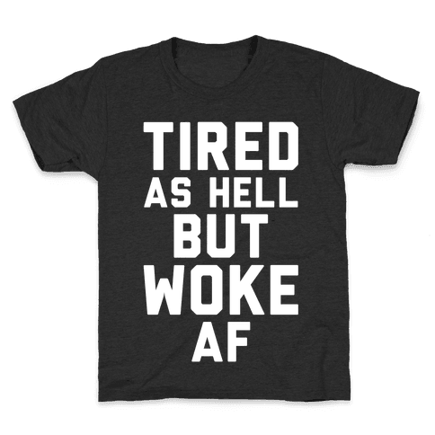 Tired As Hell But Woke AF Kids T-Shirt