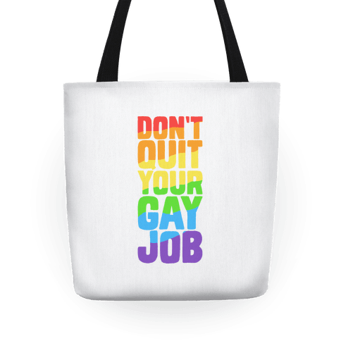 Don't Quit Your Gay Job Tote