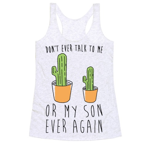 Don't Ever Talk To Me Or My Son Ever Again Racerback Tank Top