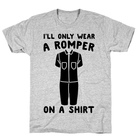 I'll Only Wear A Romper On A Shirt Mens T-Shirt